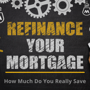 Refinance Your Mortgage Today - Saving More Than You Think